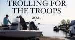 Trolling for the Troops 2021